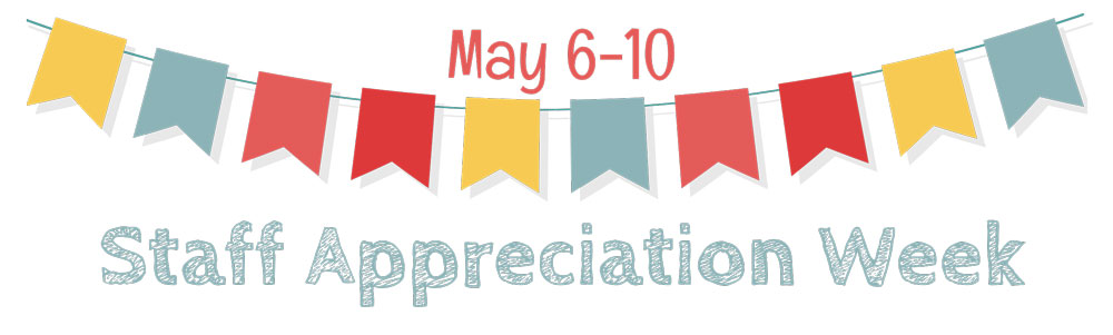 Staff Appreciation Week: May 6-10